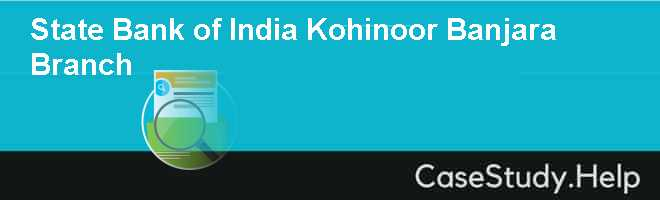 Koinor Eetbank Bottom.State Bank Of India Kohinoor Banjara Branch Case Study Help Case