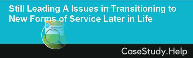 Still Leading A Issues in Transitioning to New Forms of Service Later in Life