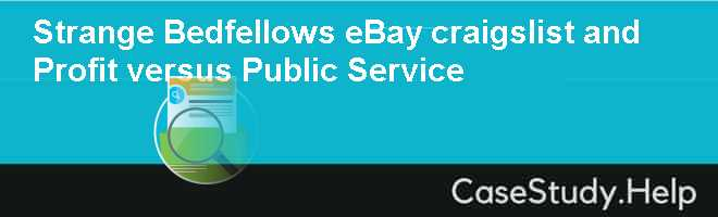 Strange Bedfellows eBay craigslist and Profit versus Public Service Case Solution