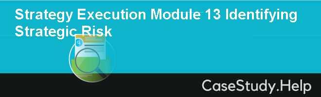 Strategy Execution Module 13 Identifying Strategic Risk