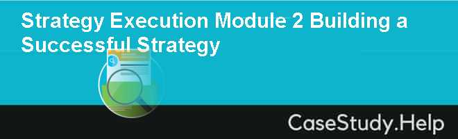 Strategy Execution Module 2 Building a Successful Strategy