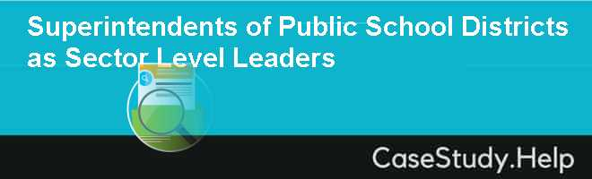 Superintendents of Public School Districts as Sector Level Leaders