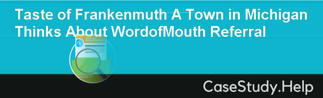 Taste of Frankenmuth A Town in Michigan Thinks About WordofMouth Referral