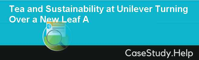 Tea and Sustainability at Unilever Turning Over a New Leaf A