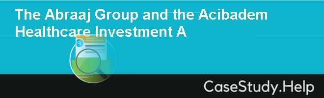 The Abraaj Group and the Acibadem Healthcare Investment A