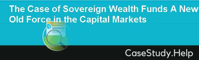 The Case of Sovereign Wealth Funds A New Old Force in the Capital Markets
