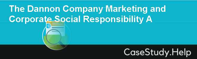 The Dannon Company Marketing and Corporate Social Responsibility A Case Solution