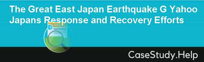 The Great East Japan Earthquake G Yahoo Japans Response and Recovery Efforts Case Solution