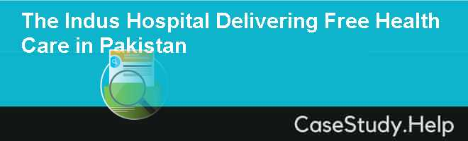 The Indus Hospital Delivering Free Health Care in Pakistan
