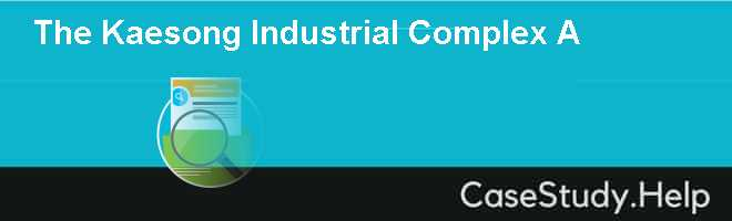 The Kaesong Industrial Complex A