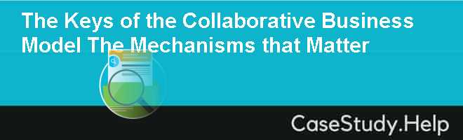 The Keys of the Collaborative Business Model The Mechanisms that Matter