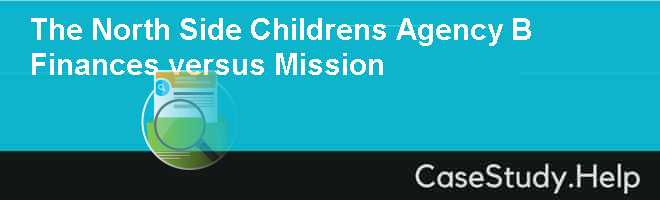 The North Side Childrens Agency B Finances versus Mission