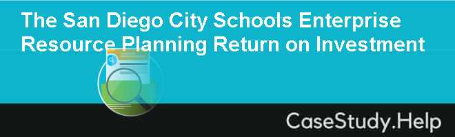 The San Diego City Schools Enterprise Resource Planning Return on Investment