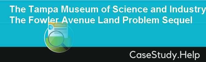 The Tampa Museum of Science and Industry The Fowler Avenue Land Problem Sequel