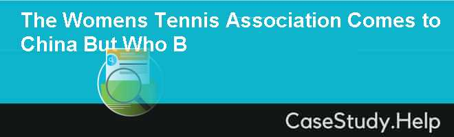 The Womens Tennis Association Comes to China  But Who B Case Solution