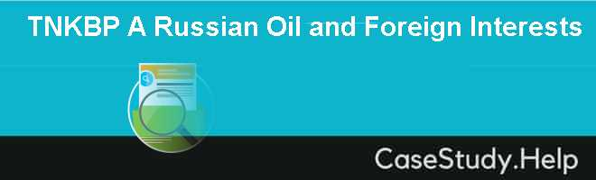 TNK-BP (A): Russian Oil and Foreign Interests
