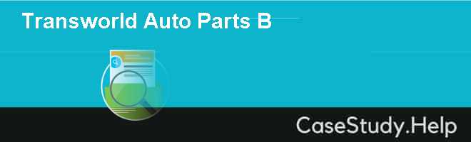 transworld auto parts Transworld auto parts (a) case solution,transworld auto parts (a) case analysis, transworld auto parts (a) case study solution, transworld auto parts had to implement its new strategy flawlessly to survive shocks automotive industry.