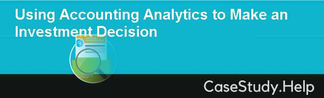 Using Accounting Analytics to Make an Investment Decision