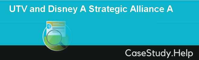 UTV and Disney A Strategic Alliance A