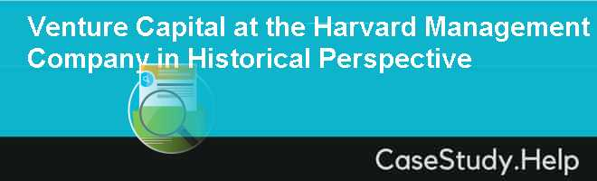 Venture Capital at the Harvard Management Company in Historical Perspective Case Solution