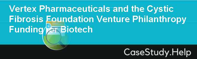 Vertex Pharmaceuticals and the Cystic Fibrosis Foundation Venture Philanthropy Funding for Biotech
