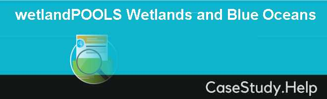 wetlandPOOLS Wetlands and Blue Oceans Case Solution