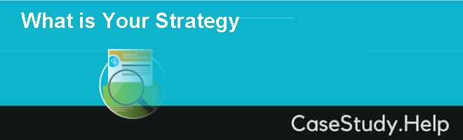 What is Your Strategy