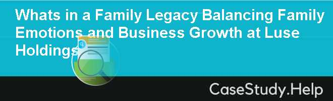 Whats in a Family Legacy Balancing Family Emotions and Business Growth at Luse Holdings Case Solution