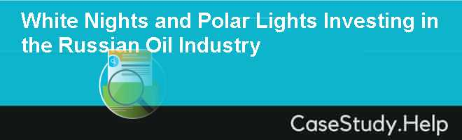 white nights and polar lights investing in the russian oil industry essay