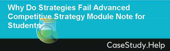 Why Do Strategies Fail Advanced Competitive Strategy Module Note for Students