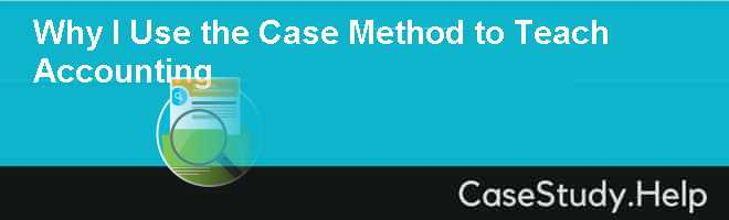 Why I Use the Case Method to Teach Accounting