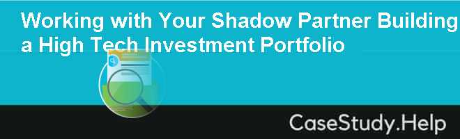 Working with Your Shadow Partner Building a High Tech Investment Portfolio