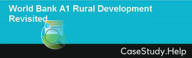 World Bank A1 Rural Development Revisited Case Solution