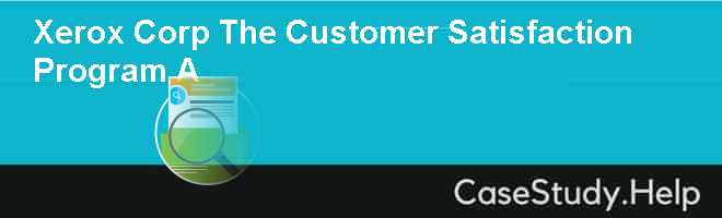 Xerox Corp The Customer Satisfaction Program A