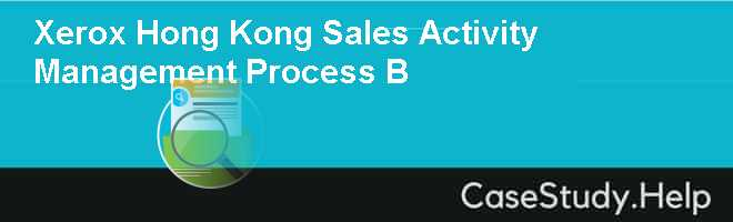 Xerox Hong Kong Sales Activity Management Process B