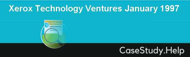 Xerox Technology Ventures January 1997